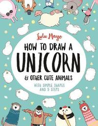 How to Draw a Unicorn and Other Cute Animals