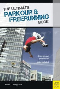 Ultimate Parkour & Freerunning Book