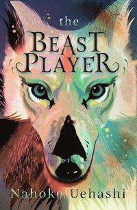 The beast player / Nahoko Uehashi ; translated by Cathy Hirano.