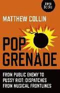 Pop Grenade - From Public Enemy to Pussy Riot - Dispatches from Musical Frontlines
