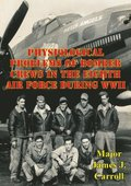 Physiological Problems Of Bomber Crews In The Eighth Air Force During WWII