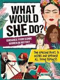 What Would She Do? Advice from Iconic Women in History