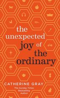 Unexpected Joy of the Ordinary