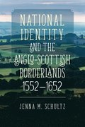 National Identity and the Anglo-Scottish Borderlands, 1552-1652