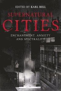 Supernatural Cities - Enchantment, Anxiety and Spectrality