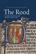 The Rood in Medieval Britain and Ireland, c.800-c.1500