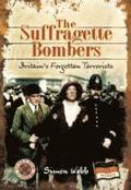 Suffragette Bombers: Britain's Forgotten Terrorists