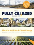 The Fully Charged Guide to Electric Vehicles &; Clean Energy
