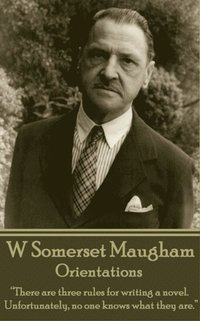 W. Somerset Maugham - Orientations: 'There are three rules for writing a novel. Unfortunately, no one knows what they are.'
