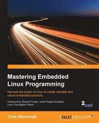 Mastering Embedded Linux Programming - Third Edition - Chris