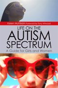 Life on the Autism Spectrum - A Guide for Girls and Women
