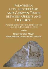Palmyrena: City, Hinterland and Caravan Trade between Orient and Occident