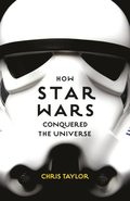 How Star Wars Conquered the Universe