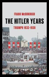 The Hitler Years ~ Triumph 1933-1939