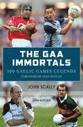 The GAA Immortals: 100 Gaelic Games Legends