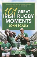 101 Great Irish Rugby Moments