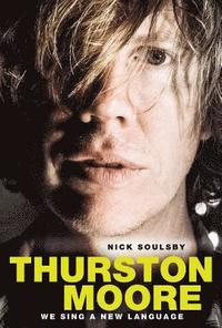We Sing a New Language: The Oral Discography of Thurston Moore