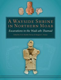 Wayside Shrine in Northern Moab: Excavations in the Wadi ath-Thamad