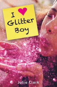 I (heart) glitter boy / Julia Clark.
