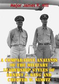 Comparative Analysis Of The Military Leadership Styles Of Ernest J. King And Chester W. Nimitz