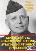 General Roy S. Geiger, USMC Marine Aviator, Joint Force Commander