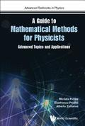 Guide To Mathematical Methods For Physicists, A: Advanced Topics And Applications