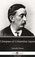 Glimpses of Unfamiliar Japan by Lafcadio Hearn (Illustrated)