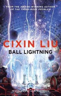 Ball Lightning / Cixin Liu ; translated by Joel Martinsen.