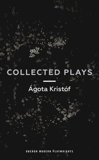Agota Kristof: Collected Plays