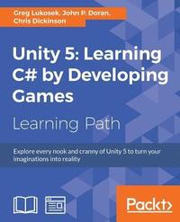Unity 5: Learning C# by Developing Games - Greg Lukosek, John P