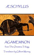 Æschylus - Agamemnon: from The Oresteia Trilogy. Translaton by Gilbert Murray