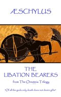 Æschylus - The Libation Bearers: from The Oresteia Trilogy. 'Of all the gods only death does not desire gifts'