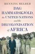 Dag Hammarskjoeld, the United Nations, and the Decolonisation of Africa