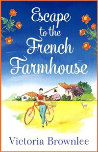 Escape to the French Farmhouse