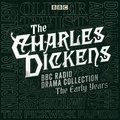Charles Dickens BBC Radio Drama Collection: The Early Years