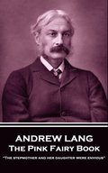 Andrew Lang - The Pink Fairy Book: 'The stepmother and her daughter were envious'