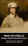 Mrs Inchabald - Every One Has His Fault: 'Then why do you complain for the want of a family?''