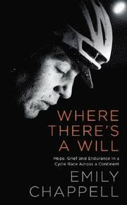'Chappell is a gifted storyteller' - Observer In 2015 Emily Chappell embarked on a formidable new bike race: The Transcontinental. 4,000km across Europe, unassisted, in the shortest time possible. On her first attempt she made it only halfway, waking up suddenly on her back in a field, floored by the physical and mental exertion. A year later she entered the race again - and won. Where There's a Will takes us into Emily Chappell's race, grinding up mountain passes and charging down the other sid