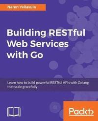 Building RESTful Web services with Go av Naren Yellavula (Häftad)
