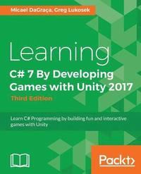 Learning C 7 By Developing Games With Unity 2017 Third Edition