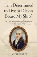 'I am Determined to Live or Die on Board My Ship.'