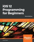 iOS 12 Programming for Beginners