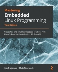 Mastering Embedded Linux Programming - Third Edition av Chris Simmonds  (Häftad)