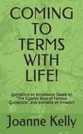 Coming to Terms with Life!: Quotations on Acceptance (Based on 'the Gigantic Book of Famous Quotations,' Also Available on Amazon)