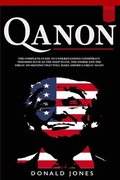 Qanon: The Complete Guide To Understanding Conspiracy Theories such as The Deep State, The Storm and The Great Awakening That