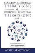 Cognitive Behavioral Therapy (CBT) &; Dialectical Behavioral Therapy (DBT) (2 in 1)