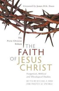 The Faith of Jesus Christ: The Pistis Christou Debate