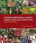 Chinese Medicinal Plants Herbal Drugs and Substitutes: an Identification Guide: an Identification Guide
