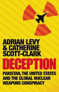 Deception: Pakistan, The United States and the Global Nuclear Weapons Conspiracy