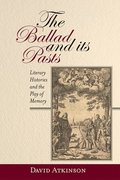 The Ballad and its Pasts - Literary Histories and the Play of Memory